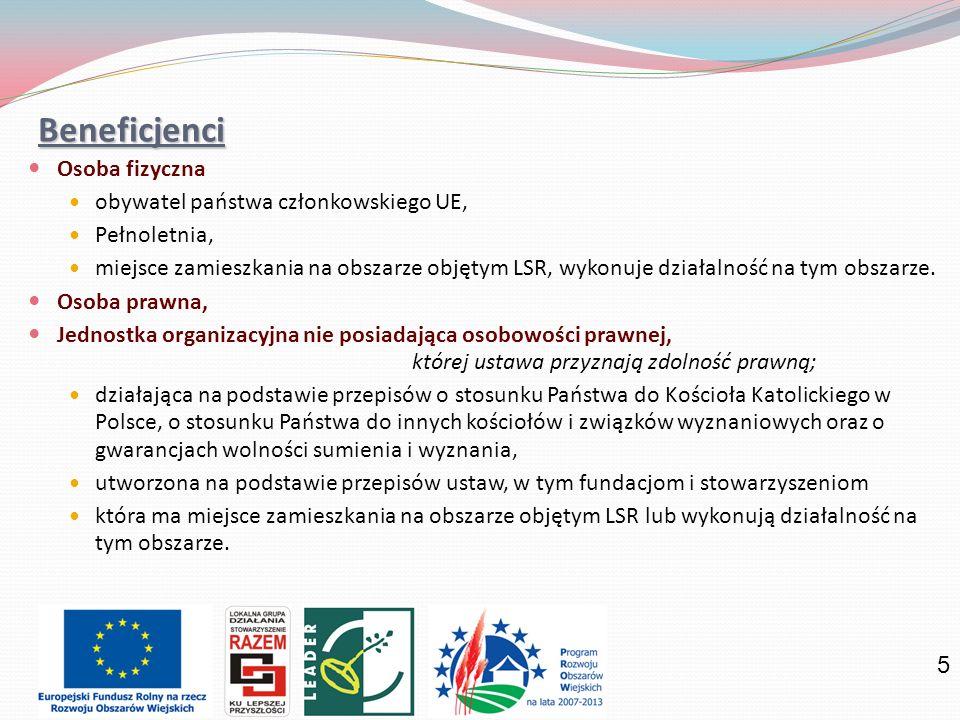5 Beneficjenci Osoba fizyczna obywatel państwa członkowskiego UE, Pełnoletnia, miejsce zamieszkania na obszarze objętym LSR, wykonuje działalność na tym obszarze.