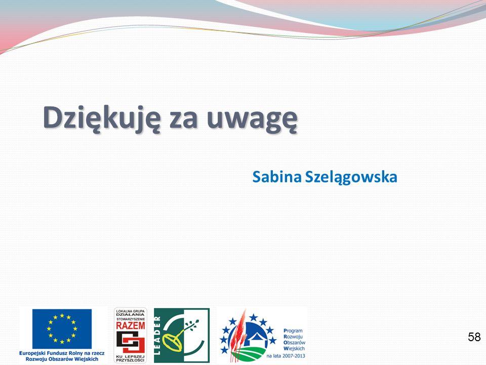 58 Dziękuję za uwagę Sabina Szelągowska
