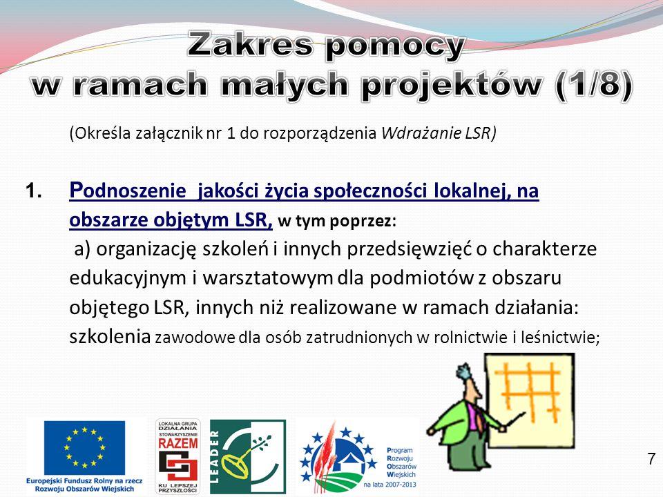 7 (Określa załącznik nr 1 do rozporządzenia Wdrażanie LSR) 1. P odnoszenie jakości życia społeczności lokalnej, na obszarze objętym LSR, w tym poprzez