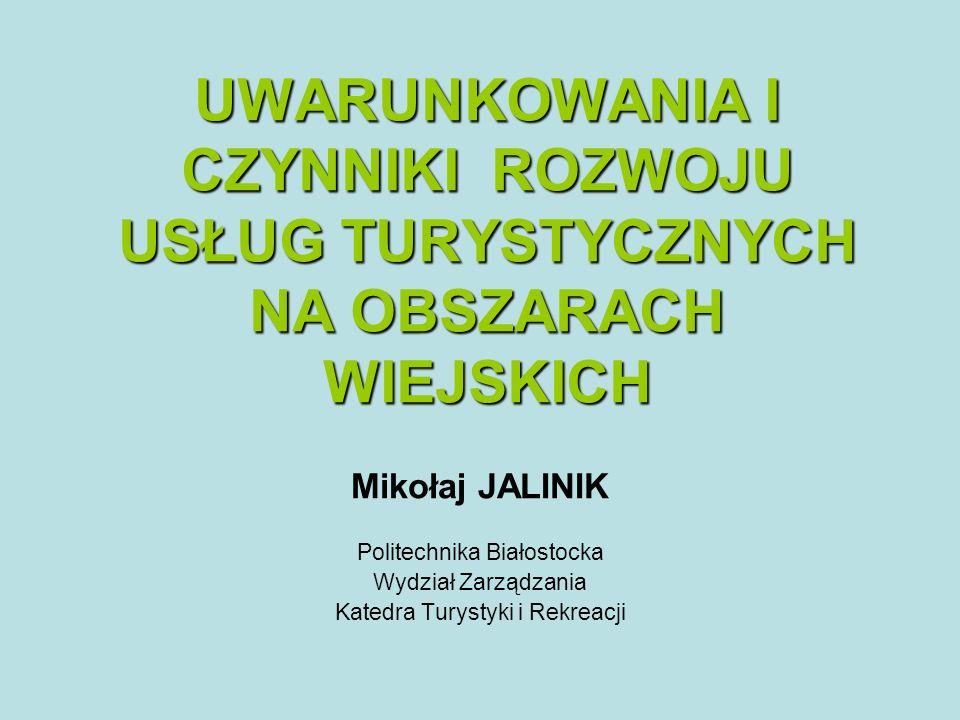 Mikołaj JALINIK Politechnika Białostocka Wydział Zarządzania Katedra Turystyki i Rekreacji UWARUNKOWANIA I CZYNNIKI ROZWOJU USŁUG TURYSTYCZNYCH NA OBSZARACH WIEJSKICH
