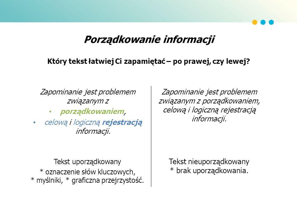 Porządkowanie informacji Który tekst łatwiej Ci zapamiętać – po prawej, czy lewej? Zapominanie jest problemem związanym z porządkowaniem, celową i log