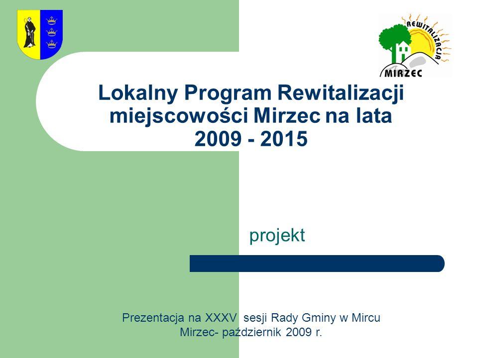 Lokalny Program Rewitalizacji miejscowości Mirzec na lata 2009 - 2015 projekt Prezentacja na XXXV sesji Rady Gminy w Mircu Mirzec- październik 2009 r.