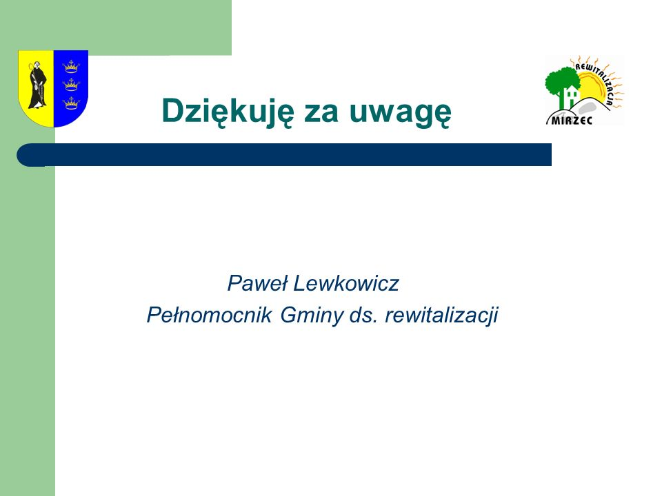 Dziękuję za uwagę Paweł Lewkowicz Pełnomocnik Gminy ds. rewitalizacji