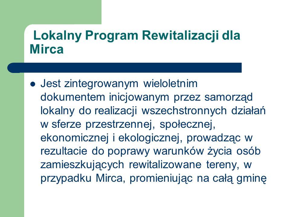 Lokalny Program Rewitalizacji dla Mirca Jest zintegrowanym wieloletnim dokumentem inicjowanym przez samorząd lokalny do realizacji wszechstronnych dzi