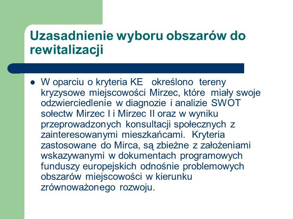 Uzasadnienie wyboru obszarów do rewitalizacji W oparciu o kryteria KE określono tereny kryzysowe miejscowości Mirzec, które miały swoje odzwierciedlen