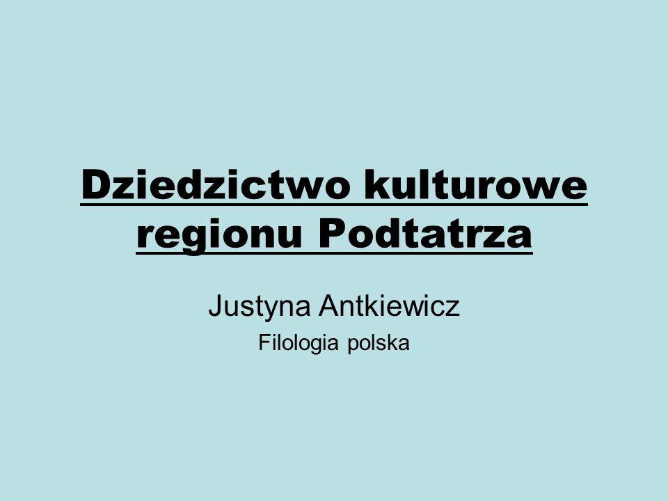 Dziedzictwo kulturowe regionu Podtatrza Justyna Antkiewicz Filologia polska