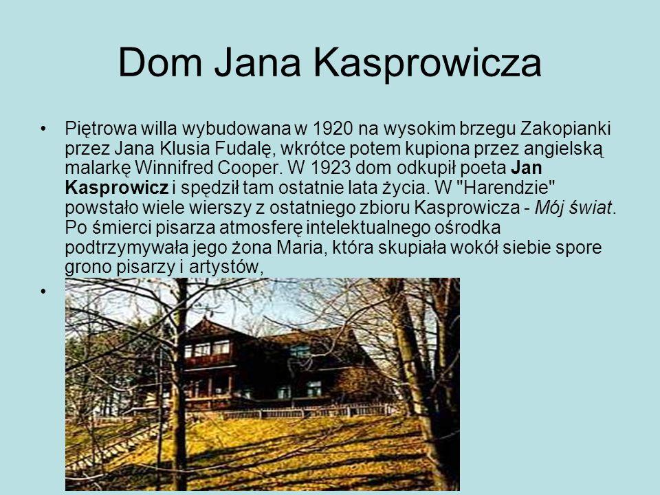 Dom Jana Kasprowicza Piętrowa willa wybudowana w 1920 na wysokim brzegu Zakopianki przez Jana Klusia Fudalę, wkrótce potem kupiona przez angielską mal