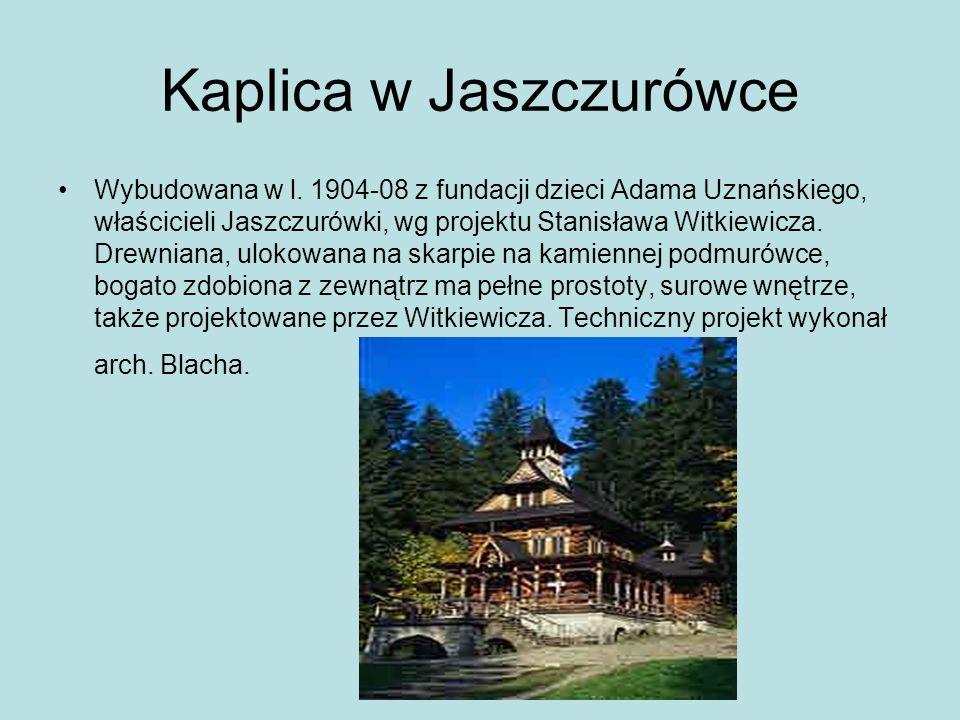 Kaplica w Jaszczurówce Wybudowana w l. 1904-08 z fundacji dzieci Adama Uznańskiego, właścicieli Jaszczurówki, wg projektu Stanisława Witkiewicza. Drew