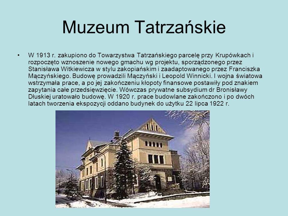 Muzeum Tatrzańskie W 1913 r. zakupiono do Towarzystwa Tatrzańskiego parcelę przy Krupówkach i rozpoczęto wznoszenie nowego gmachu wg projektu, sporząd
