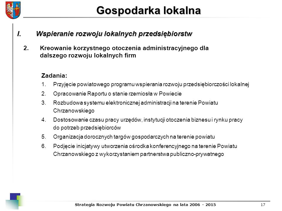 Strategia Rozwoju Powiatu Chrzanowskiego na lata 2006 - 201517 Gospodarka lokalna 2.Kreowanie korzystnego otoczenia administracyjnego dla dalszego roz