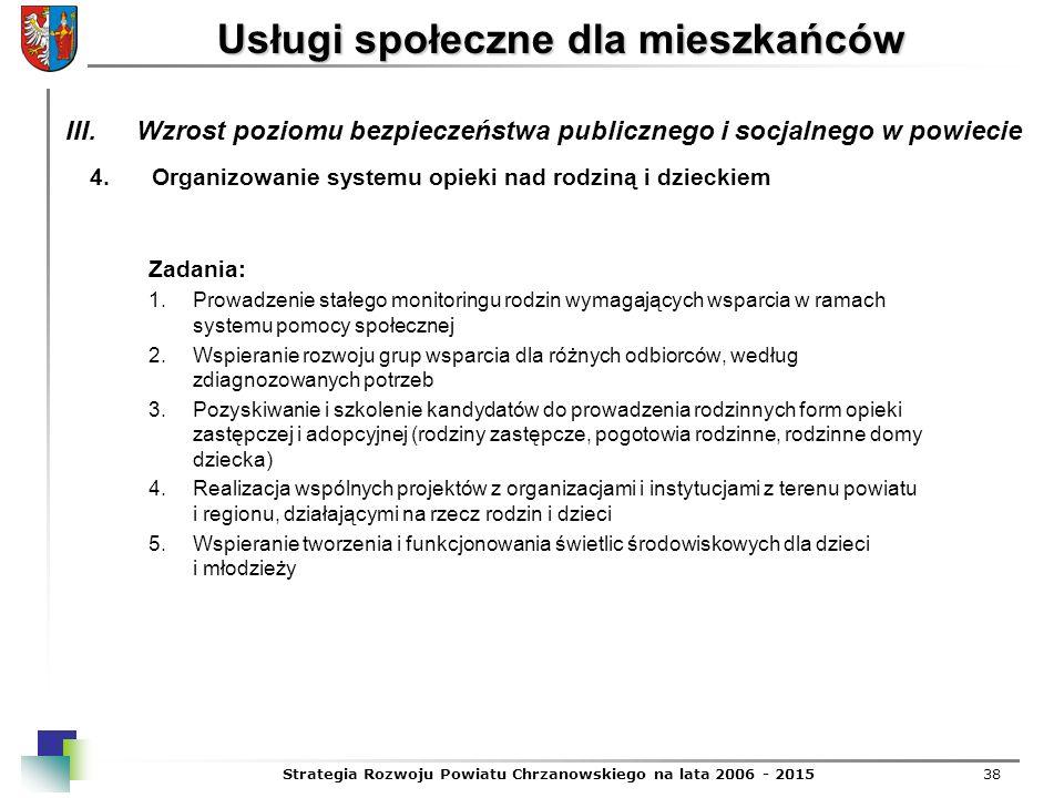 Strategia Rozwoju Powiatu Chrzanowskiego na lata 2006 - 201538 Usługi społeczne dla mieszkańców 4.Organizowanie systemu opieki nad rodziną i dzieckiem