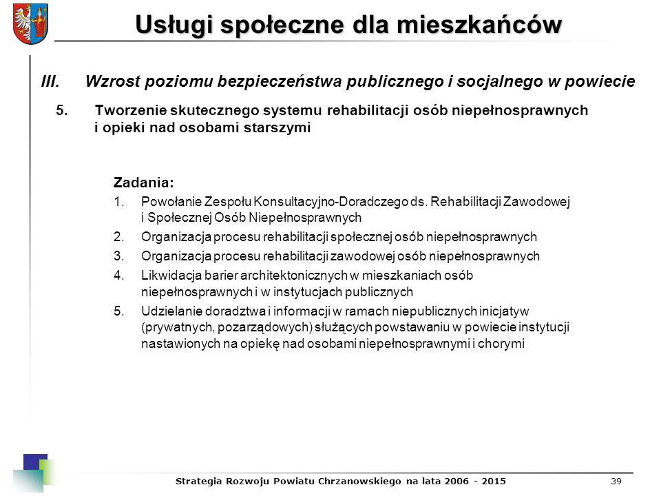Strategia Rozwoju Powiatu Chrzanowskiego na lata 2006 - 201539 Usługi społeczne dla mieszkańców 5.Tworzenie skutecznego systemu rehabilitacji osób nie