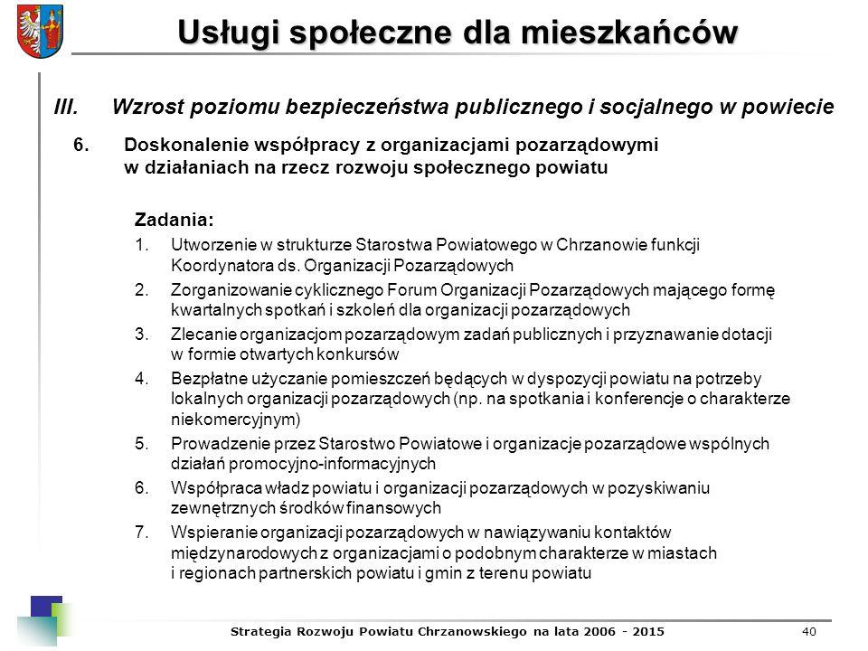 Strategia Rozwoju Powiatu Chrzanowskiego na lata 2006 - 201540 Usługi społeczne dla mieszkańców 6.Doskonalenie współpracy z organizacjami pozarządowym