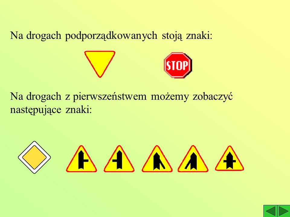 Na drogach podporządkowanych stoją znaki: Na drogach z pierwszeństwem możemy zobaczyć następujące znaki: