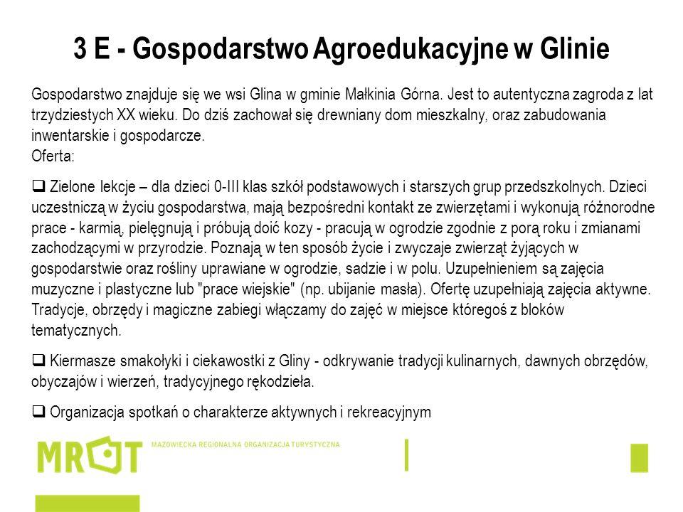 3 E - Gospodarstwo Agroedukacyjne w Glinie Gospodarstwo znajduje się we wsi Glina w gminie Małkinia Górna. Jest to autentyczna zagroda z lat trzydzies