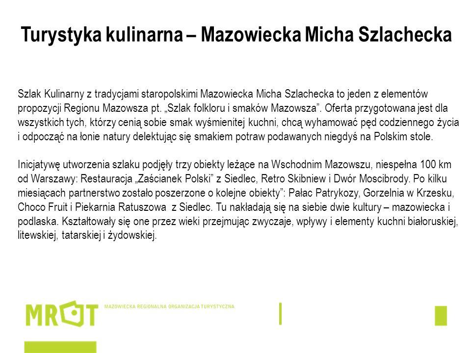 Turystyka kulinarna – Mazowiecka Micha Szlachecka Szlak Kulinarny z tradycjami staropolskimi Mazowiecka Micha Szlachecka to jeden z elementów propozyc