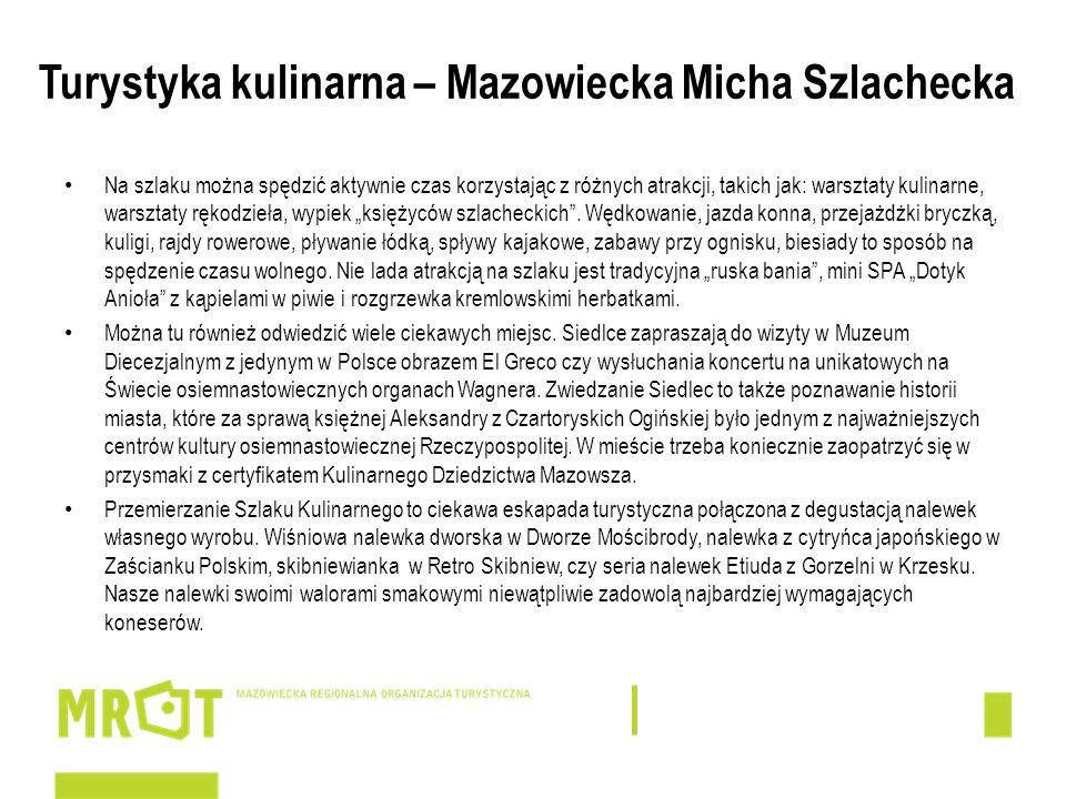Turystyka kulinarna – Mazowiecka Micha Szlachecka Na szlaku można spędzić aktywnie czas korzystając z różnych atrakcji, takich jak: warsztaty kulinarn