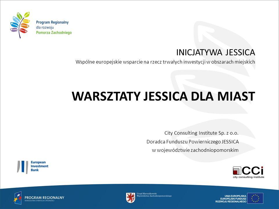 INICJATYWA JESSICA Wspólne europejskie wsparcie na rzecz trwałych inwestycji w obszarach miejskich WARSZTATY JESSICA DLA MIAST City Consulting Institu