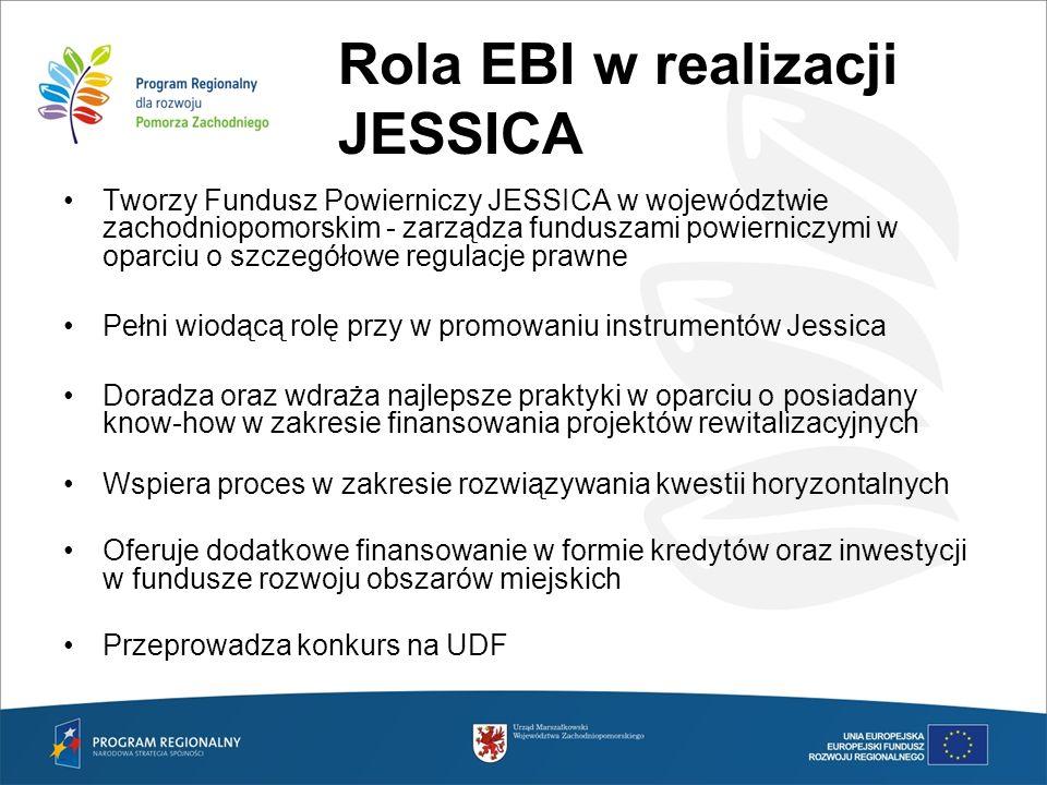 Rola EBI w realizacji JESSICA Tworzy Fundusz Powierniczy JESSICA w województwie zachodniopomorskim - zarządza funduszami powierniczymi w oparciu o szc