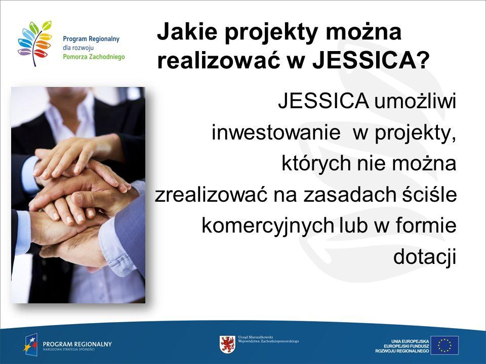 Jakie projekty można realizować w JESSICA? JESSICA umożliwi inwestowanie w projekty, których nie można zrealizować na zasadach ściśle komercyjnych lub