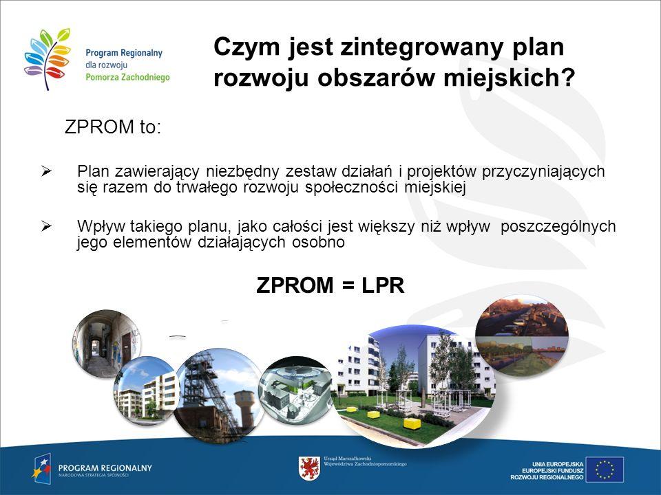 Czym jest zintegrowany plan rozwoju obszarów miejskich? ZPROM to: Plan zawierający niezbędny zestaw działań i projektów przyczyniających się razem do