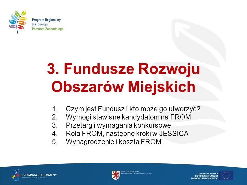 3. Fundusze Rozwoju Obszarów Miejskich 1.Czym jest Fundusz i kto może go utworzyć? 2.Wymogi stawiane kandydatom na FROM 3.Przetarg i wymagania konkurs