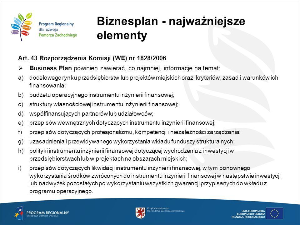 Biznesplan - najważniejsze elementy Art. 43 Rozporządzenia Komisji (WE) nr 1828/2006 Business Plan powinien zawierać, co najmniej, informacje na temat