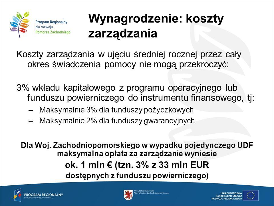 Wynagrodzenie: koszty zarządzania Koszty zarządzania w ujęciu średniej rocznej przez cały okres świadczenia pomocy nie mogą przekroczyć: 3% wkładu kap