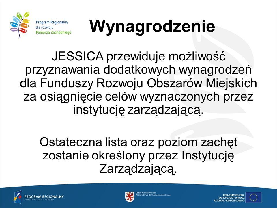Wynagrodzenie JESSICA przewiduje możliwość przyznawania dodatkowych wynagrodzeń dla Funduszy Rozwoju Obszarów Miejskich za osiągnięcie celów wyznaczon