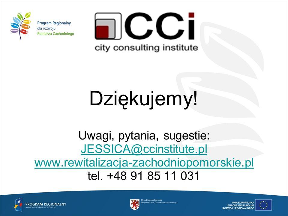 Dziękujemy! Uwagi, pytania, sugestie: JESSICA@ccinstitute.pl www.rewitalizacja-zachodniopomorskie.pl tel. +48 91 85 11 031