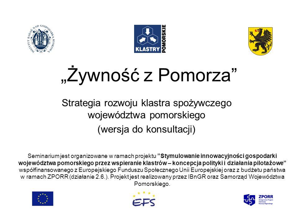 Żywność z Pomorza Strategia rozwoju klastra spożywczego województwa pomorskiego (wersja do konsultacji) Seminarium jest organizowane w ramach projektu