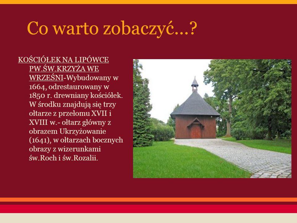 Co warto zobaczyć...? KOŚCIÓŁEK NA LIPÓWCE PW.ŚW.KRZYŻA WE WRZEŚNI-Wybudowany w 1664, odrestaurowany w 1850 r. drewniany kościółek. W środku znajdują