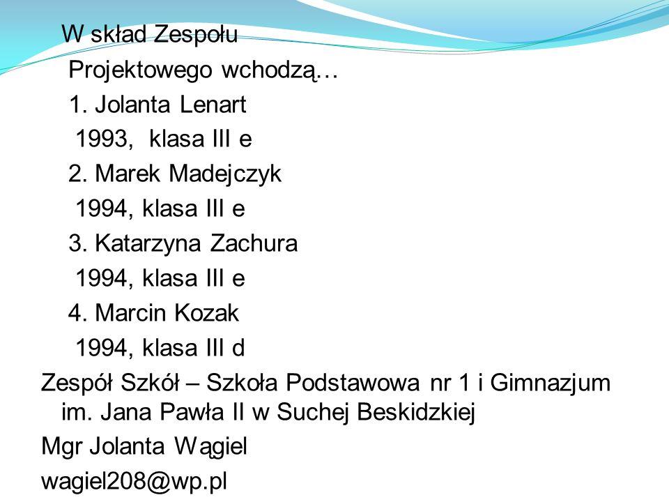 W skład Zespołu Projektowego wchodzą… 1. Jolanta Lenart 1993, klasa III e 2. Marek Madejczyk 1994, klasa III e 3. Katarzyna Zachura 1994, klasa III e