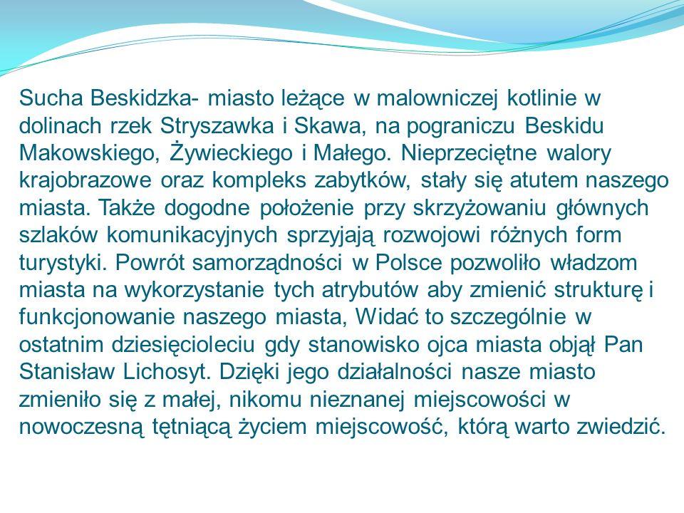 Sucha Beskidzka- miasto leżące w malowniczej kotlinie w dolinach rzek Stryszawka i Skawa, na pograniczu Beskidu Makowskiego, Żywieckiego i Małego. Nie