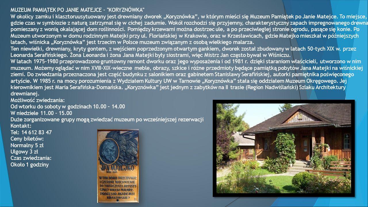 MUZEUM PAMIĄTEK PO JANIE MATEJCE - KORYZNÓWKA W okolicy zamku i klasztoruusytuowany jest drewniany dworek Koryznówka, w którym mieści się Muzeum Pamiątek po Janie Matejce.