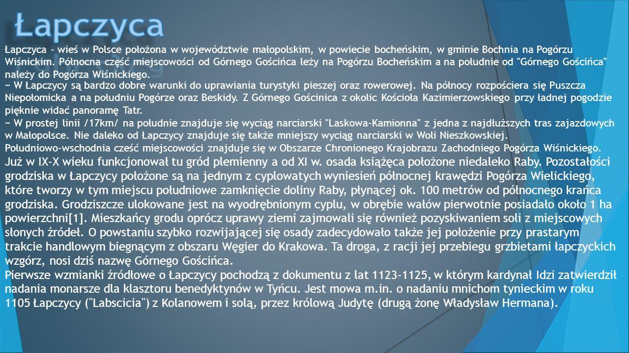 Łapczyca - wieś w Polsce położona w województwie małopolskim, w powiecie bocheńskim, w gminie Bochnia na Pogórzu Wiśnickim.