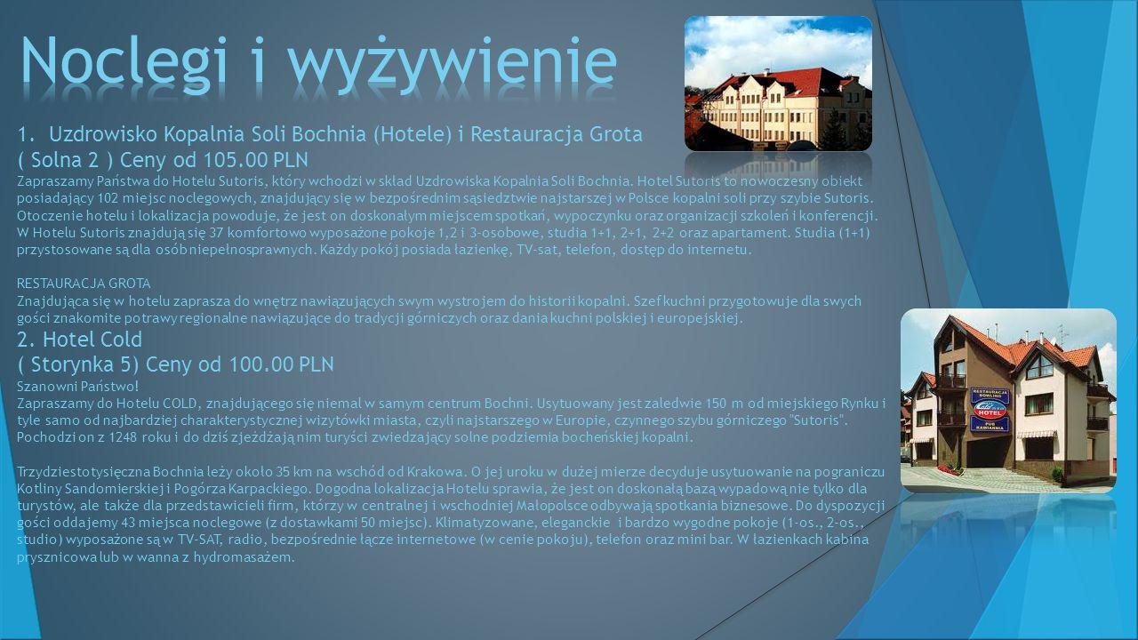 1.Uzdrowisko Kopalnia Soli Bochnia (Hotele) i Restauracja Grota ( Solna 2 ) Ceny od 105.00 PLN Zapraszamy Państwa do Hotelu Sutoris, który wchodzi w skład Uzdrowiska Kopalnia Soli Bochnia.