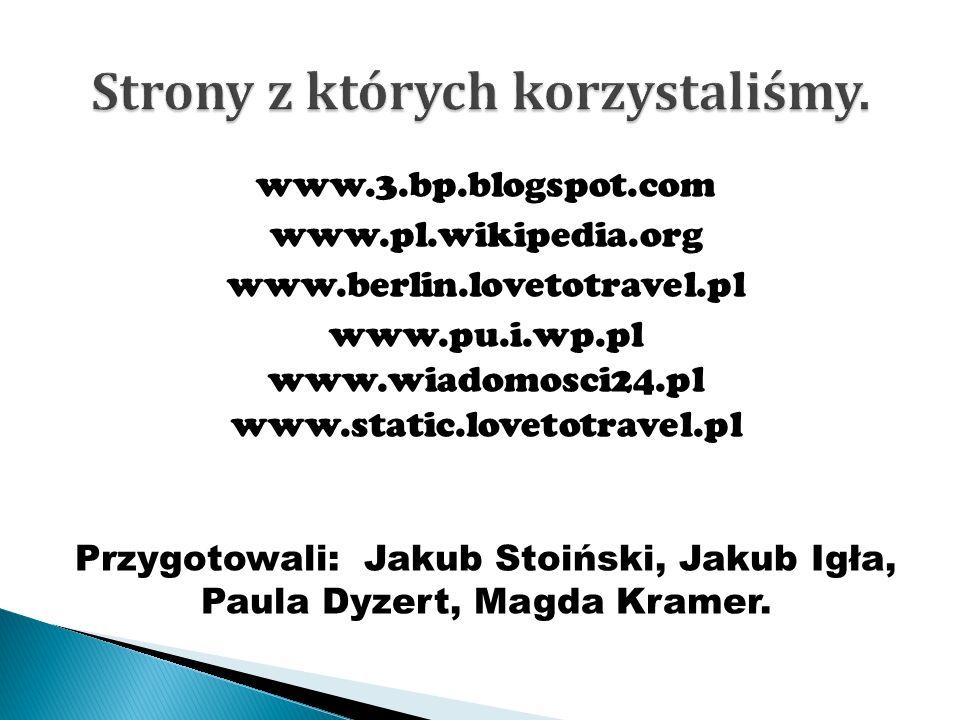 www.3.bp.blogspot.com www.pl.wikipedia.org www.berlin.lovetotravel.pl www.pu.i.wp.pl www.wiadomosci24.pl www.static.lovetotravel.pl Przygotowali: Jakub Stoiński, Jakub Igła, Paula Dyzert, Magda Kramer.