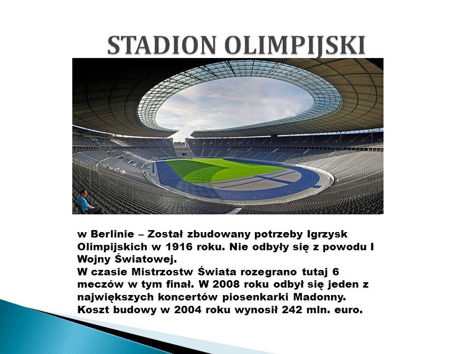 w Berlinie – Został zbudowany potrzeby Igrzysk Olimpijskich w 1916 roku. Nie odbyły się z powodu I Wojny Światowej. W czasie Mistrzostw Świata rozegra