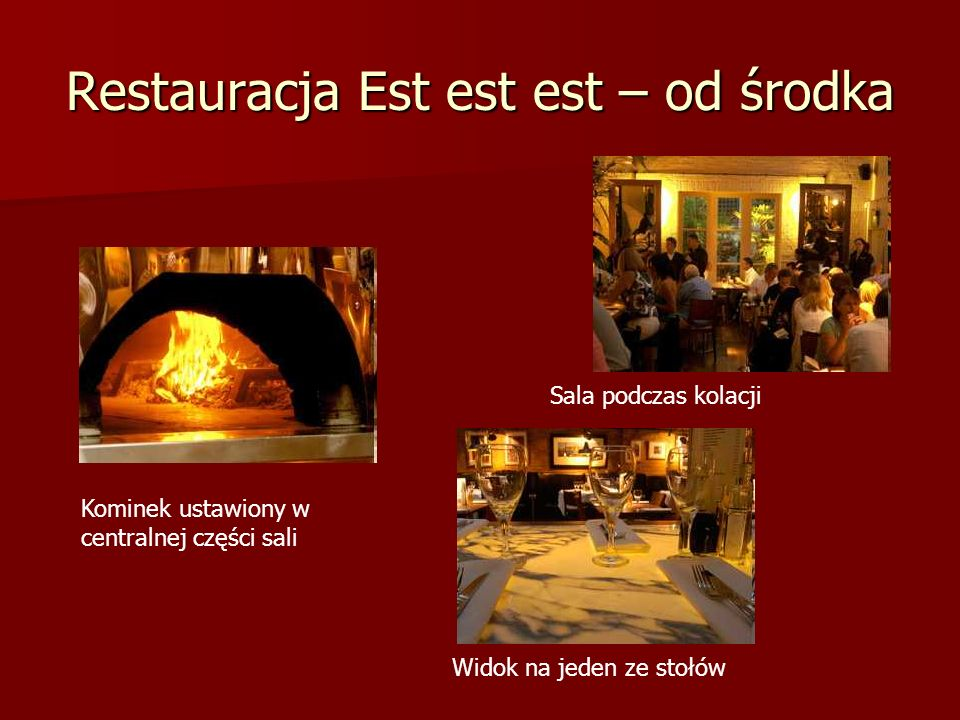 Restauracja Est est est – od środka Kominek ustawiony w centralnej części sali Sala podczas kolacji Widok na jeden ze stołów