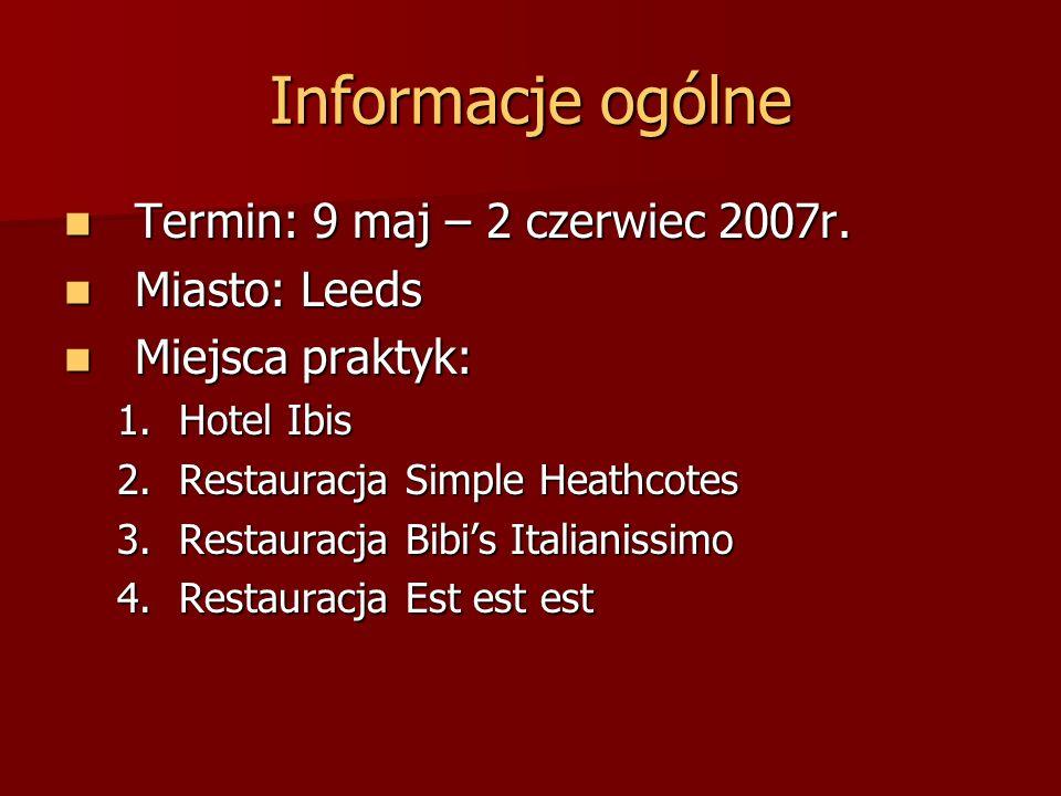 Informacje ogólne Termin: 9 maj – 2 czerwiec 2007r. Termin: 9 maj – 2 czerwiec 2007r. Miasto: Leeds Miasto: Leeds Miejsca praktyk: Miejsca praktyk: 1.