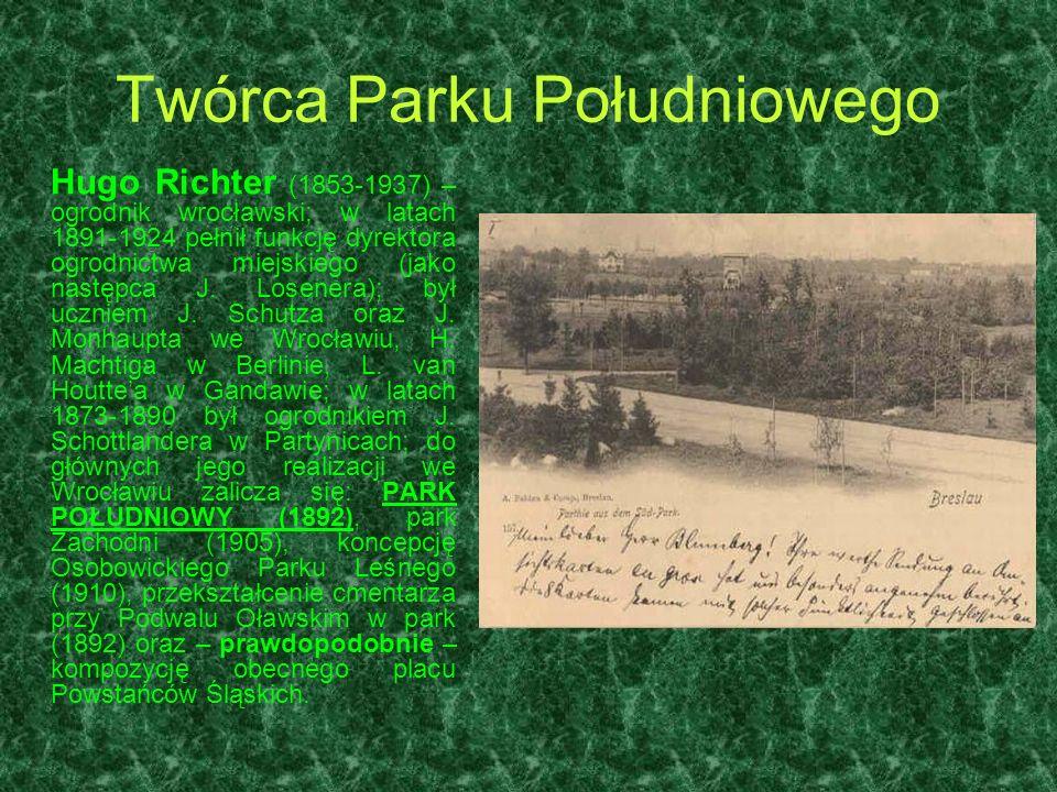 Twórca Parku Południowego Hugo Richter (1853-1937) – ogrodnik wrocławski; w latach 1891-1924 pełnił funkcję dyrektora ogrodnictwa miejskiego (jako nas