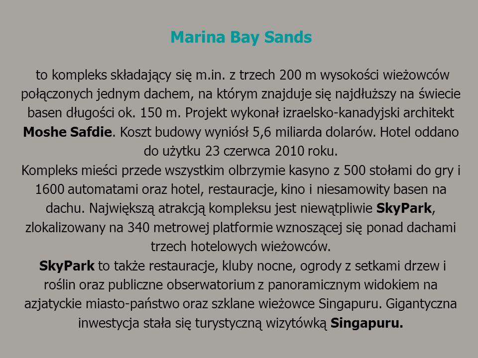 Marina Bay Sands to kompleks składający się m.in. z trzech 200 m wysokości wieżowców połączonych jednym dachem, na którym znajduje się najdłuższy na ś