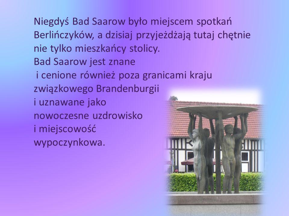 Niegdyś Bad Saarow było miejscem spotkań Berlińczyków, a dzisiaj przyjeżdżają tutaj chętnie nie tylko mieszkańcy stolicy.