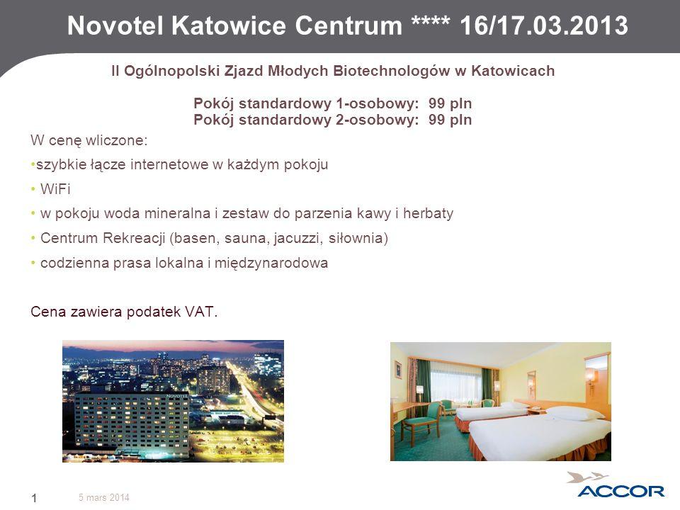 5 mars 2014 2 Novotel Katowice Centrum **** 16/17.03.2013 Dodatkowe wyposażenie pokoju: mobilne biurko szlafrok i kapcie waga łazienkowa sejf w każdym pokoju Cena zawiera podatek VAT.