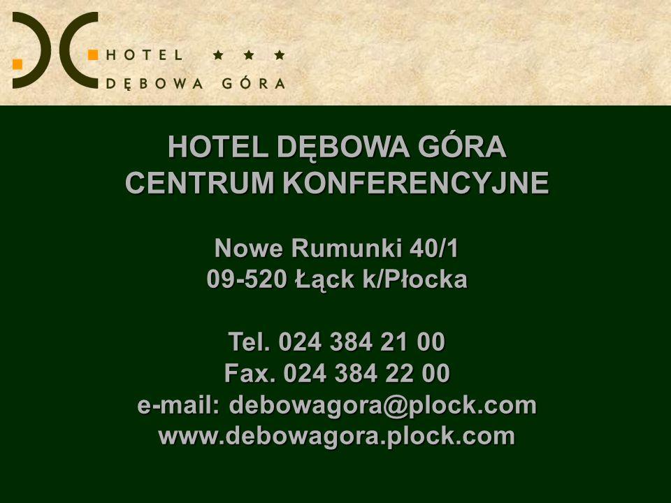 HOTEL DĘBOWA GÓRA CENTRUM KONFERENCYJNE Nowe Rumunki 40/1 09-520 Łąck k/Płocka Tel. 024 384 21 00 Fax. 024 384 22 00 e-mail: debowagora@plock.com www.
