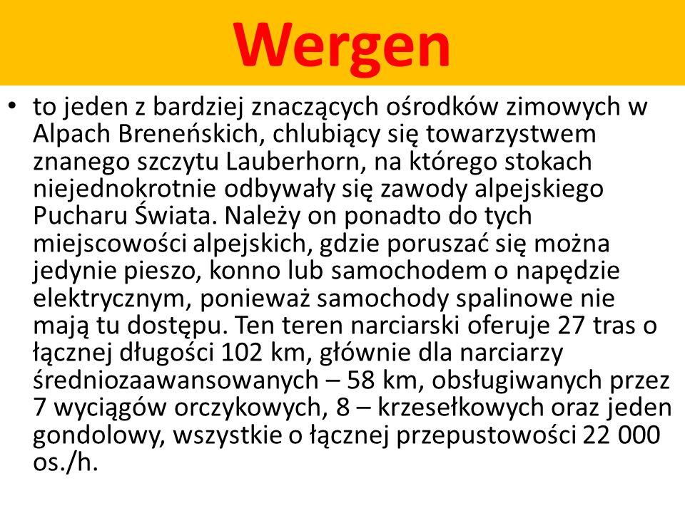 Wergen to jeden z bardziej znaczących ośrodków zimowych w Alpach Breneńskich, chlubiący się towarzystwem znanego szczytu Lauberhorn, na którego stokac