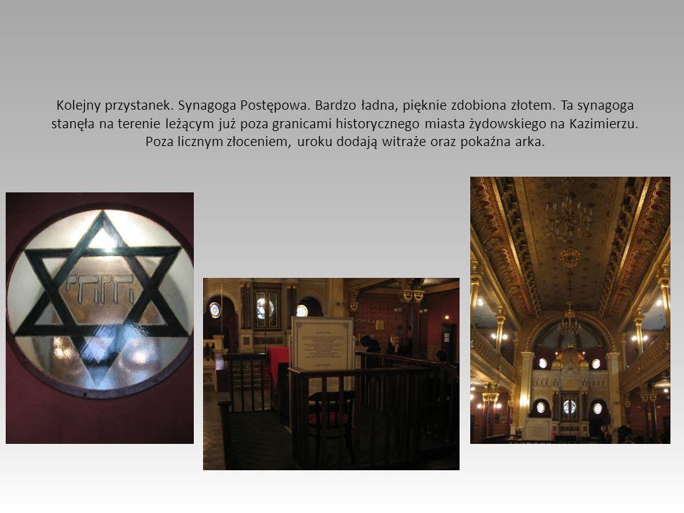 Kolejny przystanek. Synagoga Postępowa. Bardzo ładna, pięknie zdobiona złotem. Ta synagoga stanęła na terenie leżącym już poza granicami historycznego