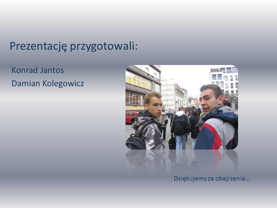 Prezentację przygotowali: Konrad Jantos Damian Kolegowicz Dziękujemy za obejrzenie…