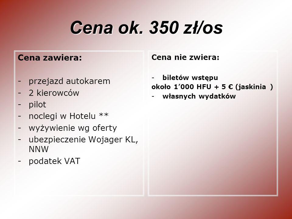 Cena ok. 350 zł/os Cena zawiera: -przejazd autokarem -2 kierowców -pilot -noclegi w Hotelu ** -wyżywienie wg oferty -ubezpieczenie Wojager KL, NNW -po